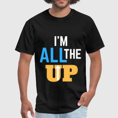 IM ALL THE WAY UP - Men's T-Shirt