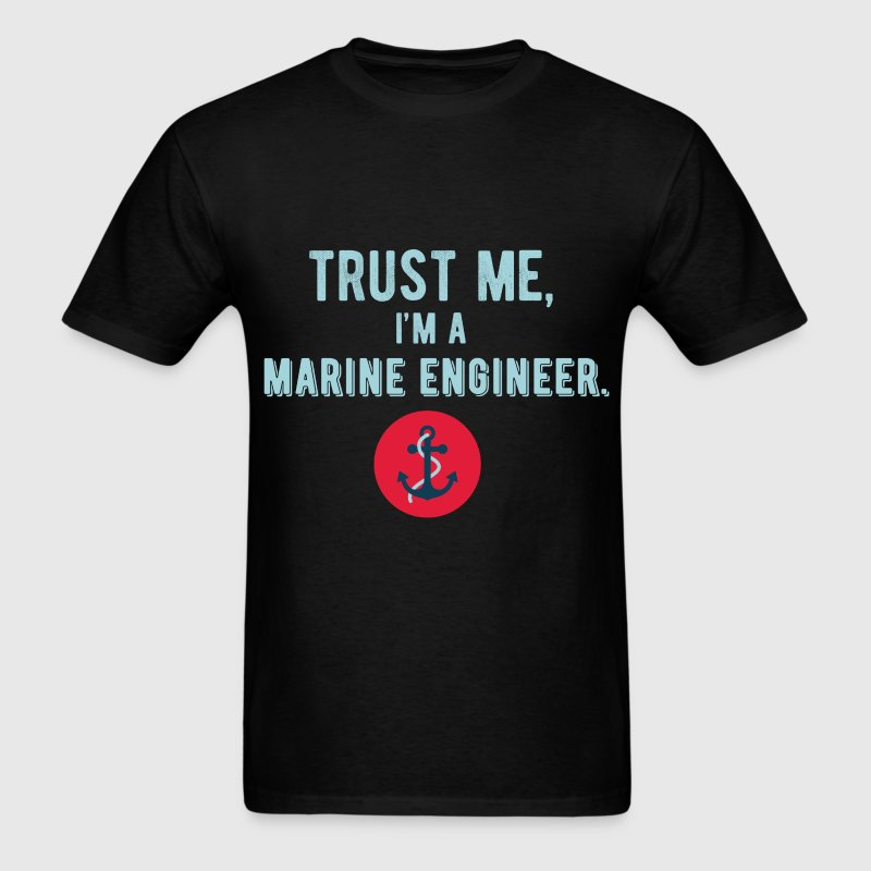 Trust me I'm a Marine Engineer - Men's T-Shirt