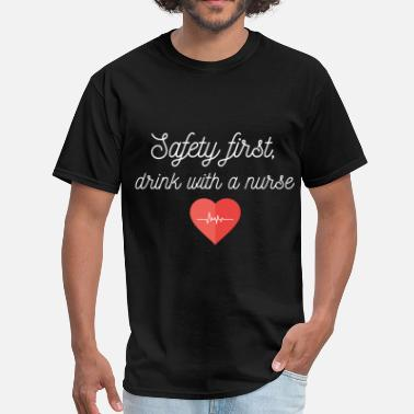 Safety First Drink With Nurse Safety first, drink with a nurse - Men's T-Shirt