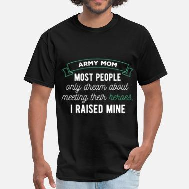 Army Mom Art Army mom. Most people only dream of meeting their  - Men's T-Shirt