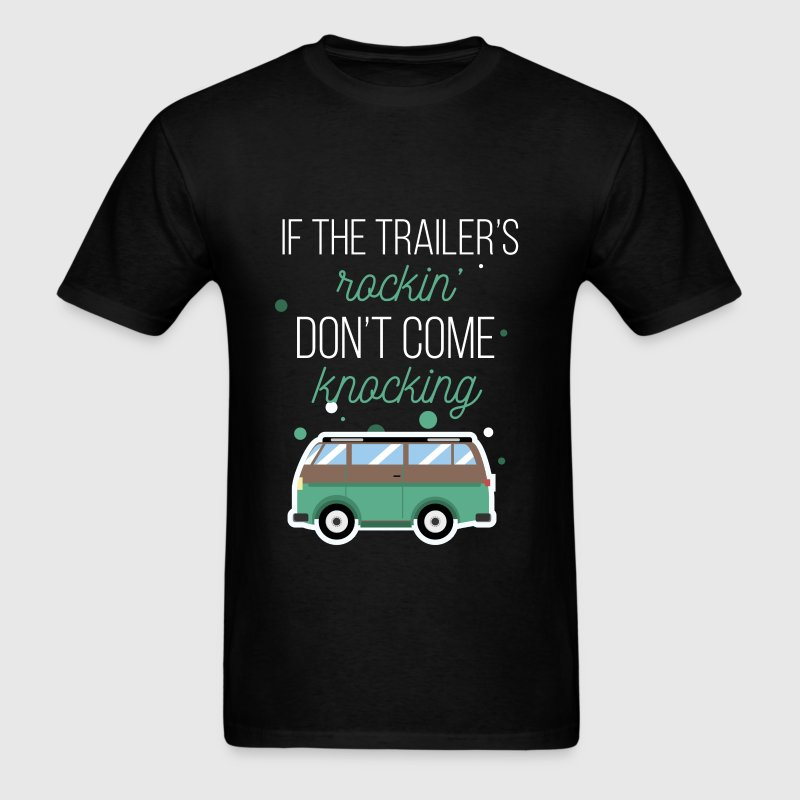 If the trailer's rockin' don't come knocking - Men's T-Shirt