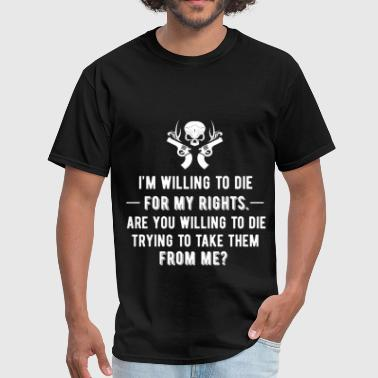 I'm Willing To Die For My Rights. Are you willing  - Men's T-Shirt