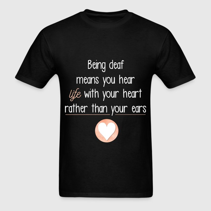 Being Deaf Means You Hear Life With Your Heart rat - Men's T-Shirt
