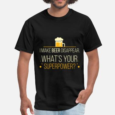 I Make Beer Disappear Whats Your Superpower I Make Beer Disappear. What's Your Superpower? - Men's T-Shirt