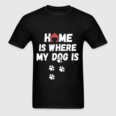 Home is where my dog is - Men's T-Shirt