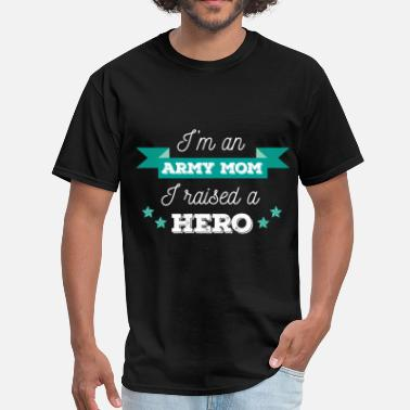 Army Mom Art I'm an army mom. I raised a hero.  - Men's T-Shirt