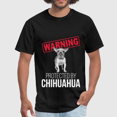 Chihuahua Warning! Protected by Chihuahua - Men's T-Shirt