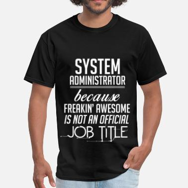System Administrator System Administrator because freakin' awesome is n - Men's T-Shirt