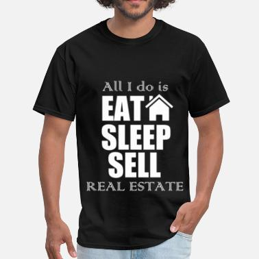 Eat Sleep Sell All I do is eat sleep sell real estate. - Men's T-Shirt