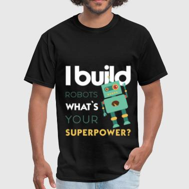 I build robots what's your superpower? - Men's T-Shirt