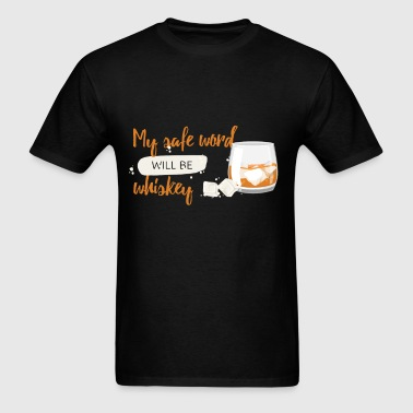 My safe word will be whiskey - Men's T-Shirt