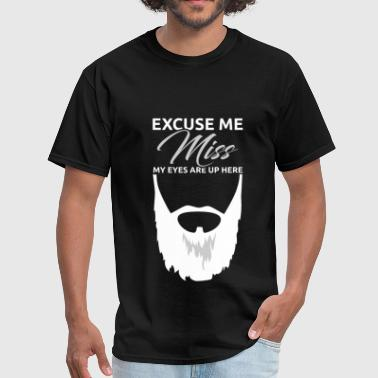 Excuse me Miss my eyes are up here - Men's T-Shirt
