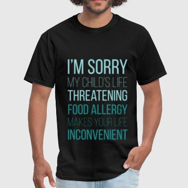 Food Allergies I'm sorry my child's life threatening food allergy - Men's T-Shirt