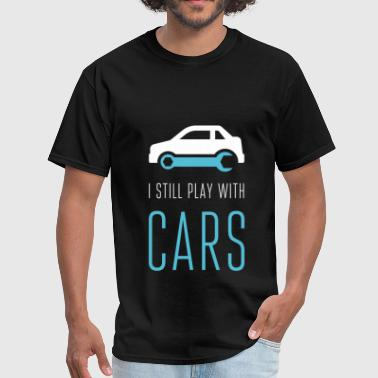 Still Plays With Cars I still play with cars - Men's T-Shirt