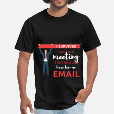 I Survived Another Meeting That Should Have Been An Email I survived another meeting that should have been a - Men's T-Shirt