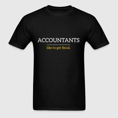 Accountants like to get fiscal. - Men's T-Shirt