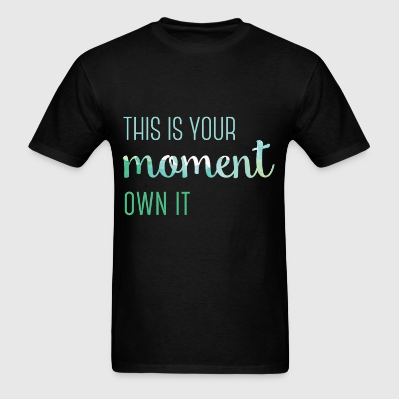 This is your moment. Own it - Men's T-Shirt
