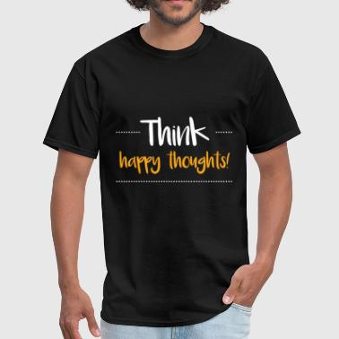 Think happy thoughts! - Men's T-Shirt