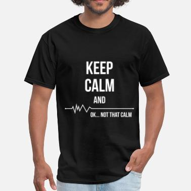 Keep Calm And Keep calm and ok... not that calm - Men's T-Shirt