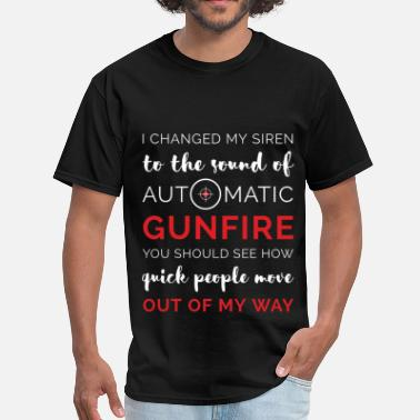 Quick Change I change my siron to the sound of automatic gunfir - Men's T-Shirt