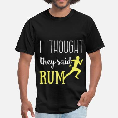 Run I Thought You Said Rum I thought they said rum - Men's T-Shirt