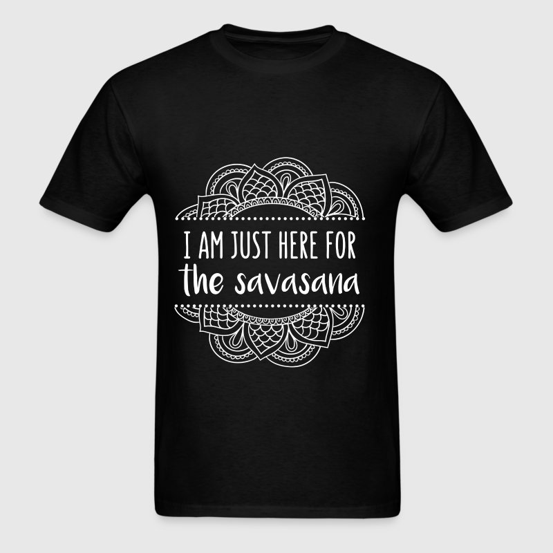 I am just here for the Savasana - Men's T-Shirt