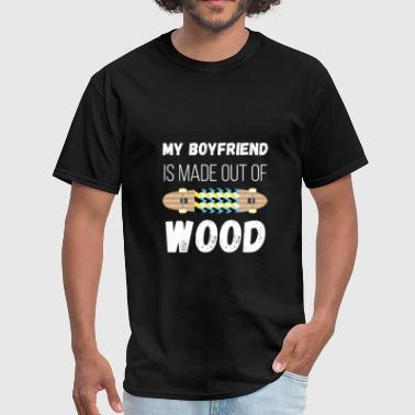 My Boyfriend Is Out Of Town My boyfriend is made out of wood  - Men's T-Shirt