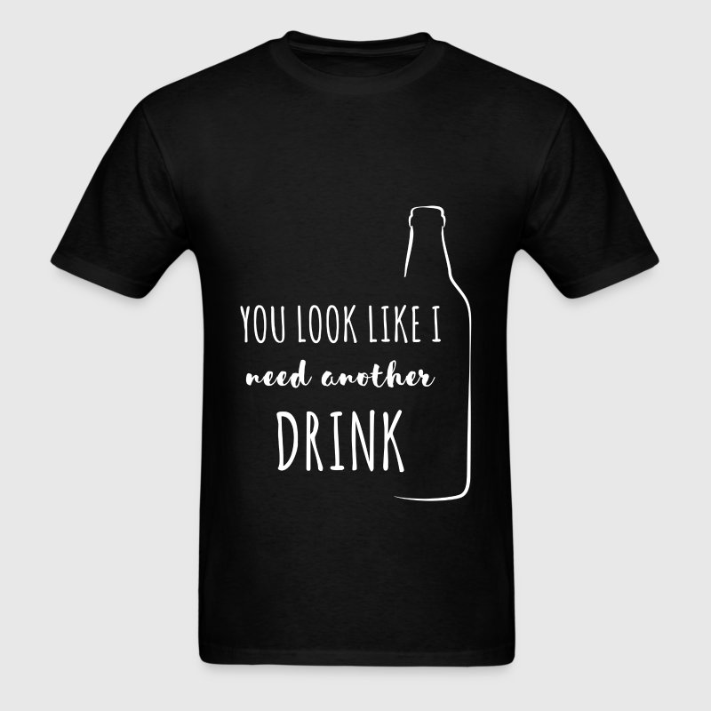You look like I need another drink - Men's T-Shirt