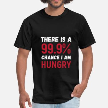 Hungry There is a 99.9% chance I am hungry - Men's T-Shirt