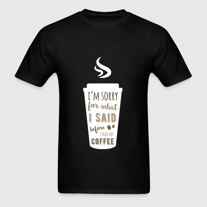 I'm sorry for what I said before I had my coffee - Men's T-Shirt