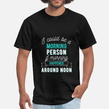 Noon I could be a morning person if morning happened ar - Men's T-Shirt