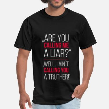 Truther Are you calling me a liar? Well, I ain't calling  - Men's T-Shirt