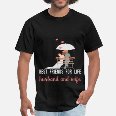 Best Friend Husband Best friends for life husband and wife - Men's T-Shirt