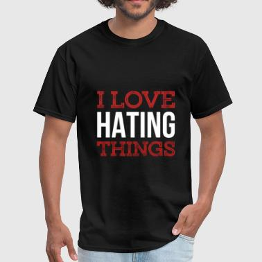 I love hating things - Men's T-Shirt