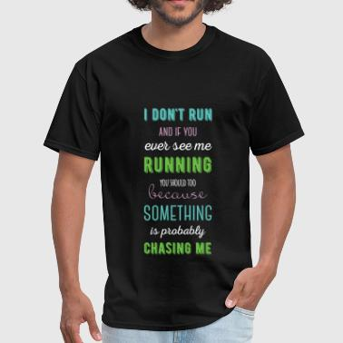 I don't run and if you ever see me running you sho - Men's T-Shirt