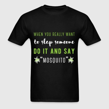 When you really want to slap someone do it and say - Men's T-Shirt