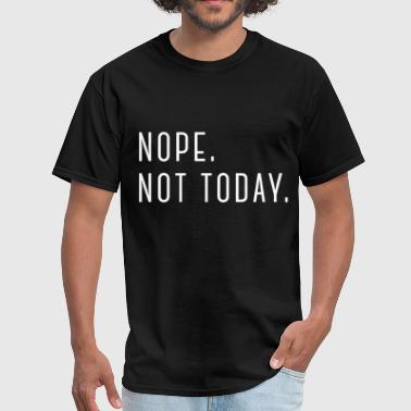 Nope. Not today. - Men's T-Shirt