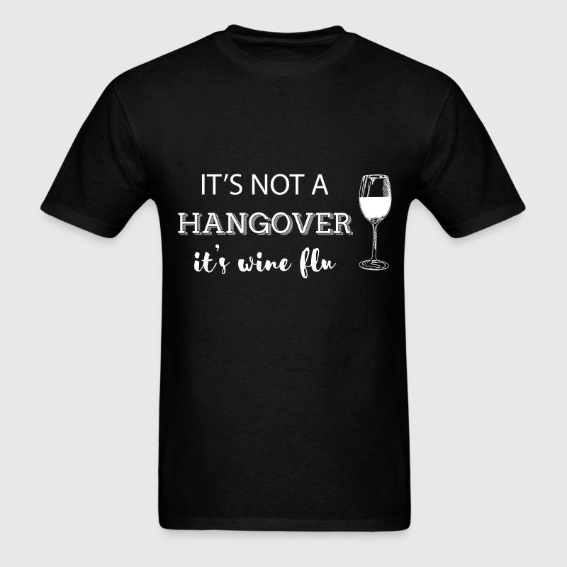 It's not a hangover it's wine flu - Men's T-Shirt