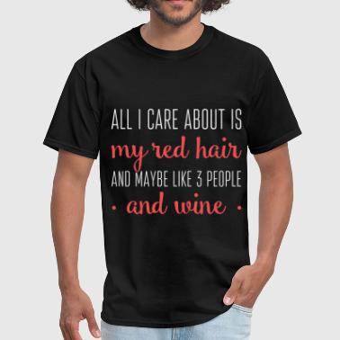 All I care about is my red hair and maybe like 3 p - Men's T-Shirt