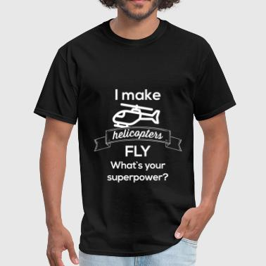 I make helicopters fly. What's your superpower? - Men's T-Shirt