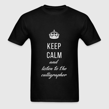 Keep calm and listen to the calligrapher - Men's T-Shirt