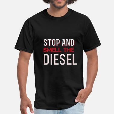 Smell Of Diesel Stop and smell the diesel - Men's T-Shirt