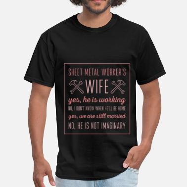 Sheet Sheet Metal Worker's wife. Yes, he is working. No, - Men's T-Shirt