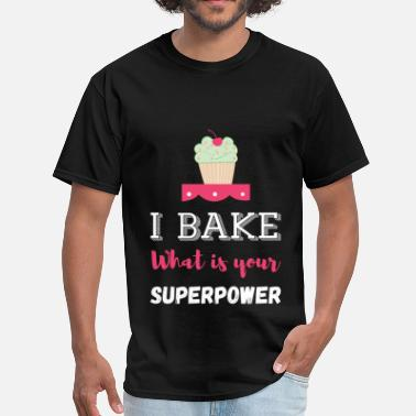 I Bake What Is Your Superpower I Bake. What is Your Superpower? - Men's T-Shirt