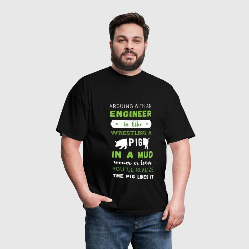 Arguing With An Engineer Is Like Wrestling a pig i - Men's T-Shirt