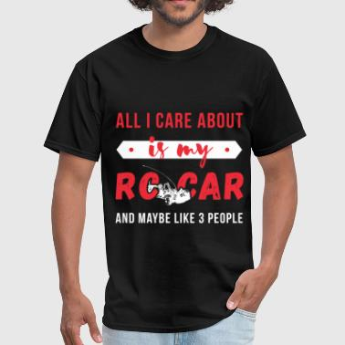All I care about is my RC Car and like maybe 3 peo - Men's T-Shirt