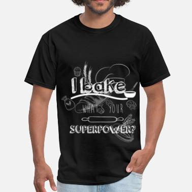 Bake Superpower I bake waht's your superpower? - Men's T-Shirt