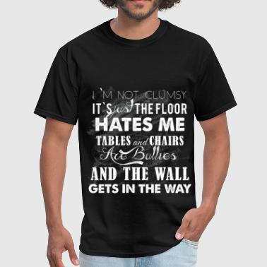 Floor I'm not clumsy it's just the floor hates me tables - Men's T-Shirt
