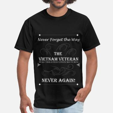 Veterans Never Forget Never forget the way the vietnam veteran was treat - Men's T-Shirt