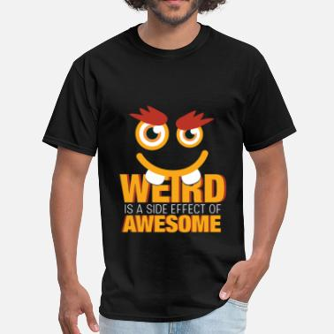 No Side Effects Weird is a side effect of awesome - Men's T-Shirt